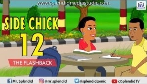 Video: (Animation): Splendid TV – Side Chick Part 12 (The Flash Back)